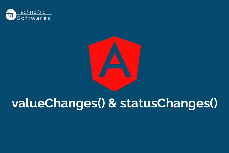 Technoarch Softwares - valueChanges and statusChanges in Angular